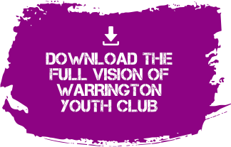 Download the full vision of Warrington youth club